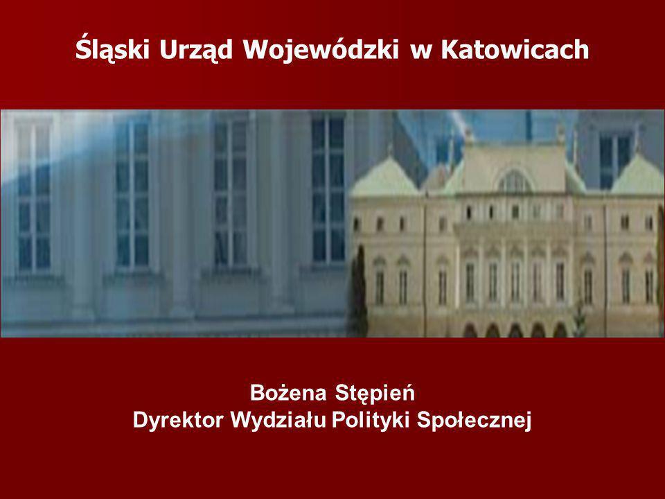 Śląski Urząd Wojewódzki w Katowicach Bożena Stępień Dyrektor Wydziału Polityki Społecznej