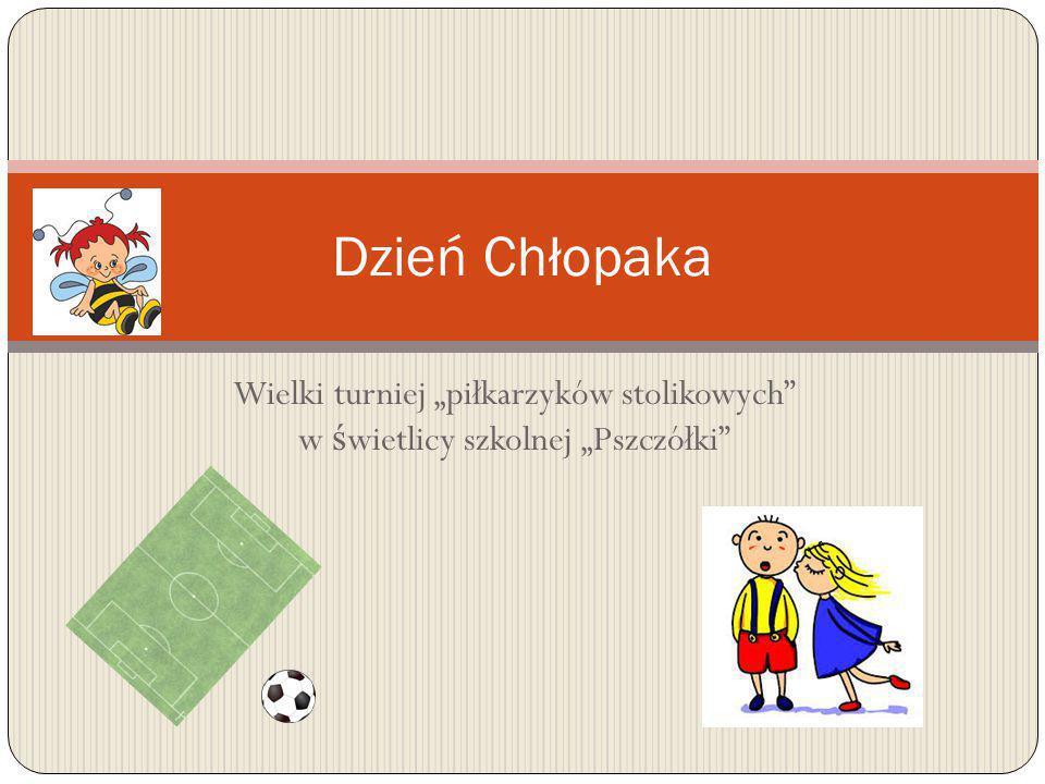 """Wielki turniej """"piłkarzyków stolikowych w ś wietlicy szkolnej """"Pszczółki Dzień Chłopaka"""