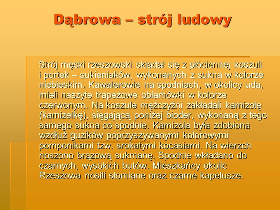 Dąbrowa – strój ludowy Strój męski rzeszowski składał się z płóciennej koszuli i portek – sukieniaków, wykonanych z sukna w kolorze niebieskim.