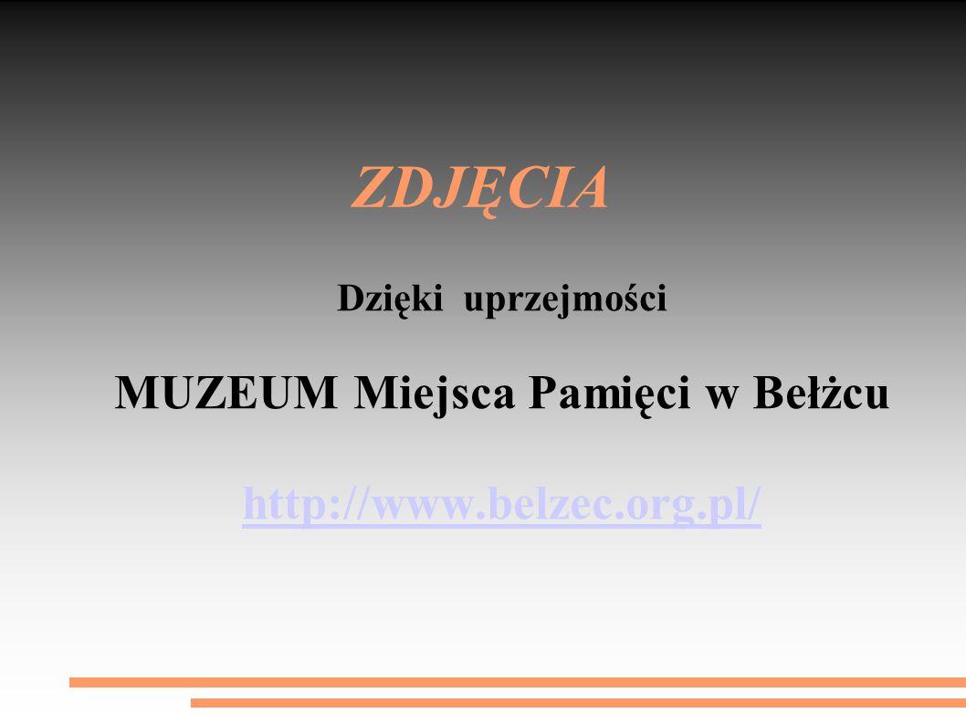 ŹRÓDŁO INTERNET: Wikipedia – Wolna Encyklopedia IZRAEL - www.izrael.badacz.org www.deathcamps.org Muzeum Pamięci w Bełżcu