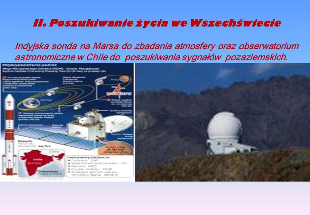II.Poszukiwanie życia we Wszechświecie Indyjska sonda na Marsa do zbadania atmosfery oraz obserwatorium astronomiczne w Chile do poszukiwania sygnałów pozaziemskich.