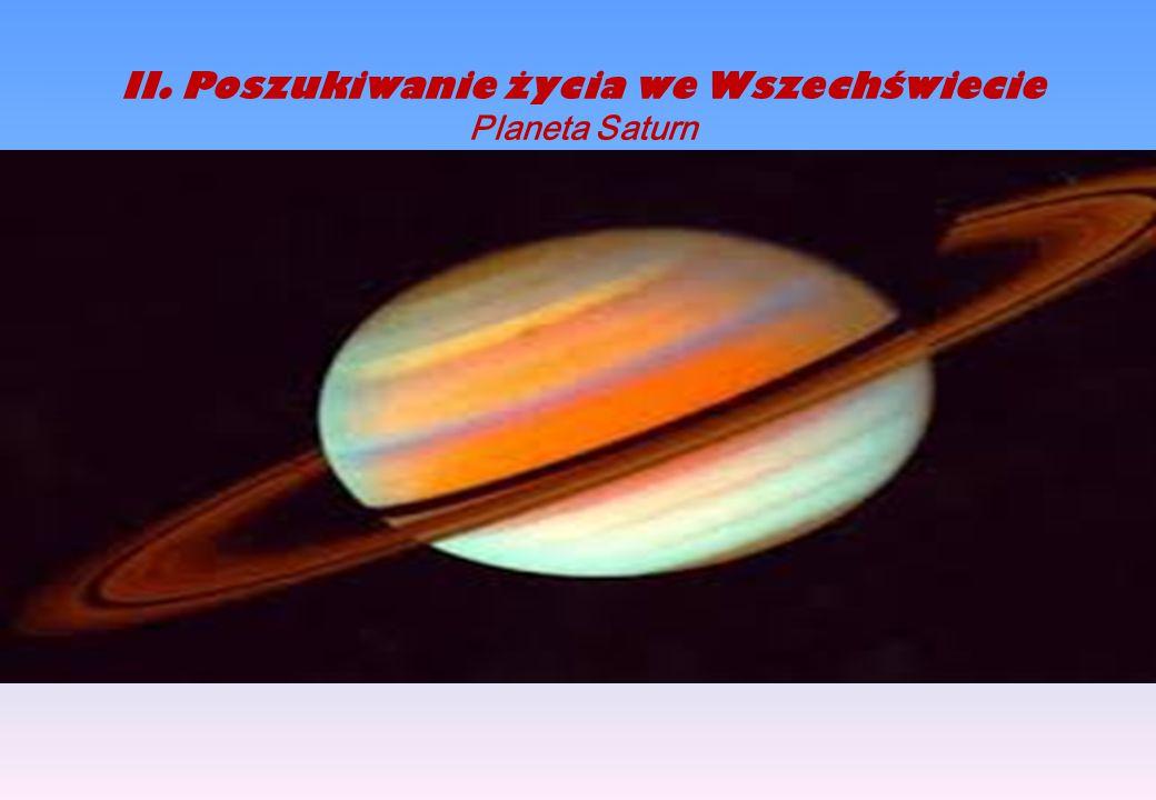 II.Poszukiwanie życia we Wszechświecie Planeta Saturn d warstwą lodu grubości kilku kilometrów.
