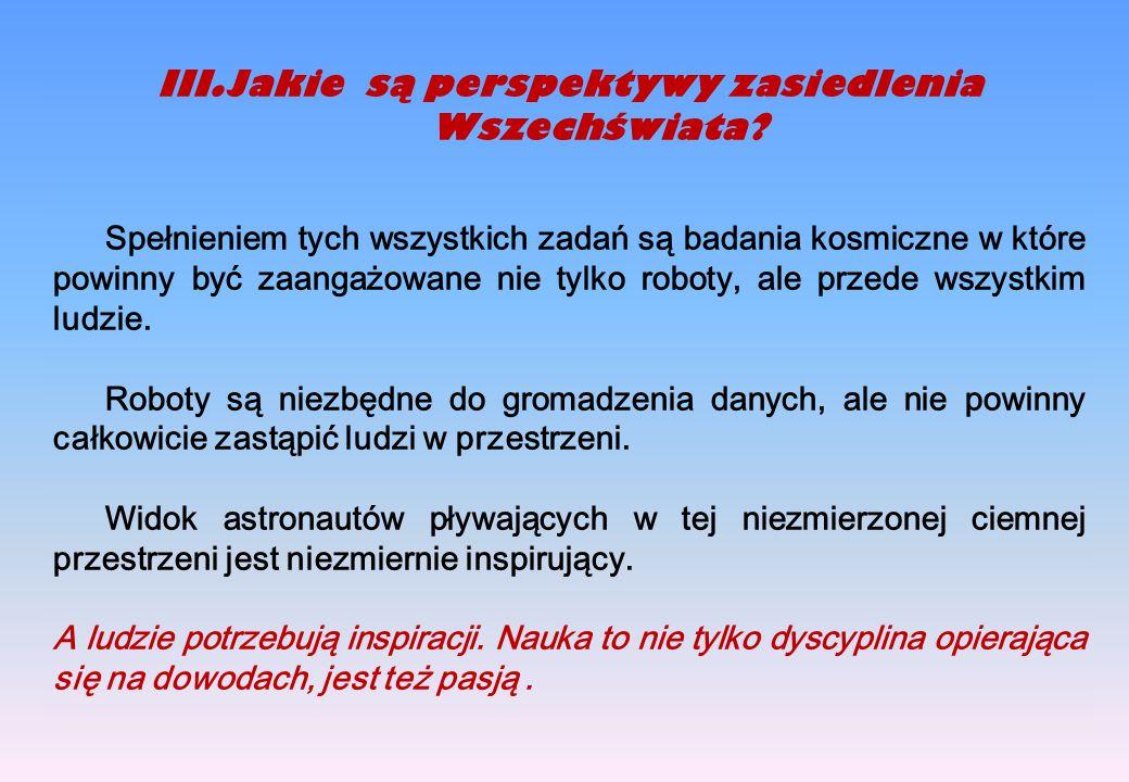 III.Jakie są perspektywy zasiedlenia Wszechświata? Spełnieniem tych wszystkich zadań są badania kosmiczne w które powinny być zaangażowane nie tylko r