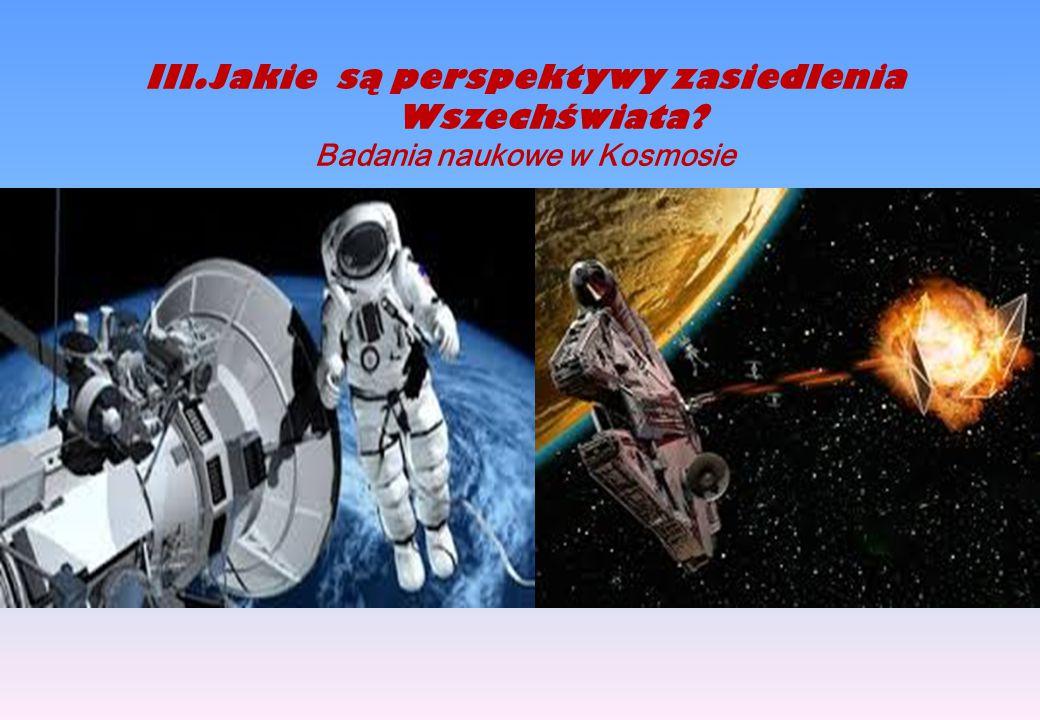 III.Jakie są perspektywy zasiedlenia Wszechświata? Badania naukowe w Kosmosie