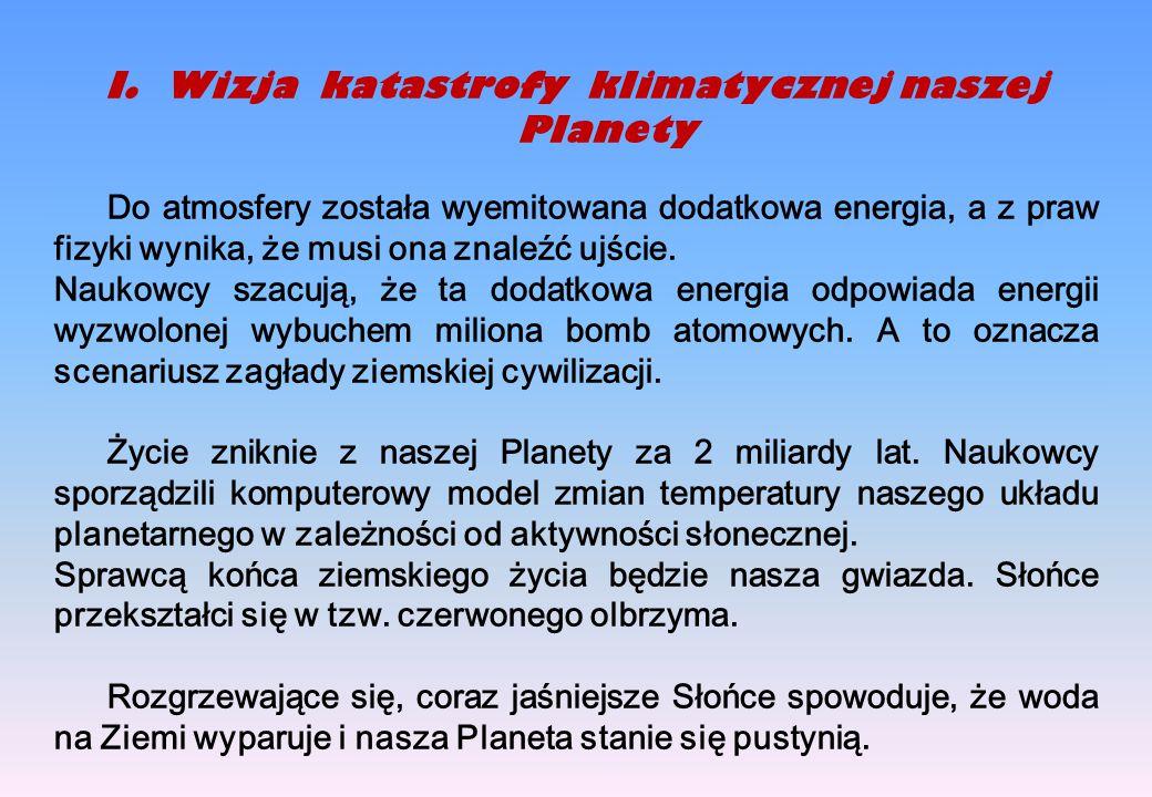 I.Wizja katastrofy klimatycznej naszej Planety Do atmosfery została wyemitowana dodatkowa energia, a z praw fizyki wynika, że musi ona znaleźć ujście.