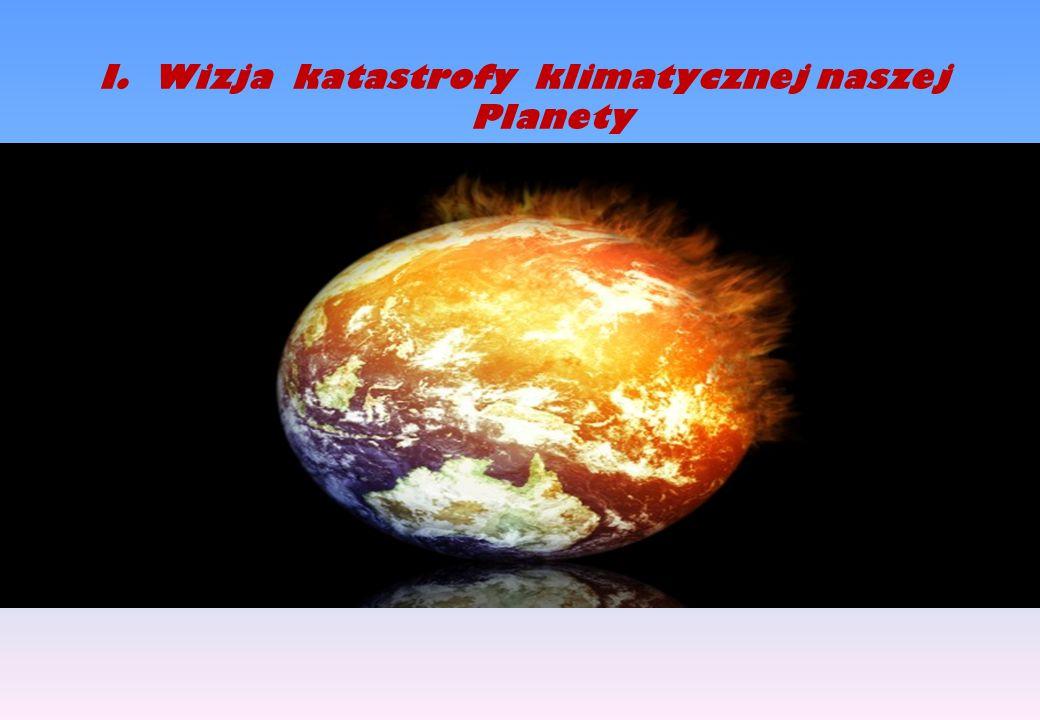 I.Wizja katastrofy klimatycznej naszej Planety