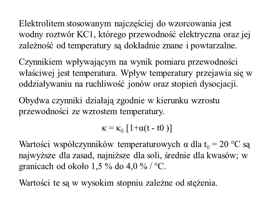 Elektrolitem stosowanym najczęściej do wzorcowania jest wodny roztwór KC1, którego przewodność elektryczna oraz jej zależność od temperatury są dokład