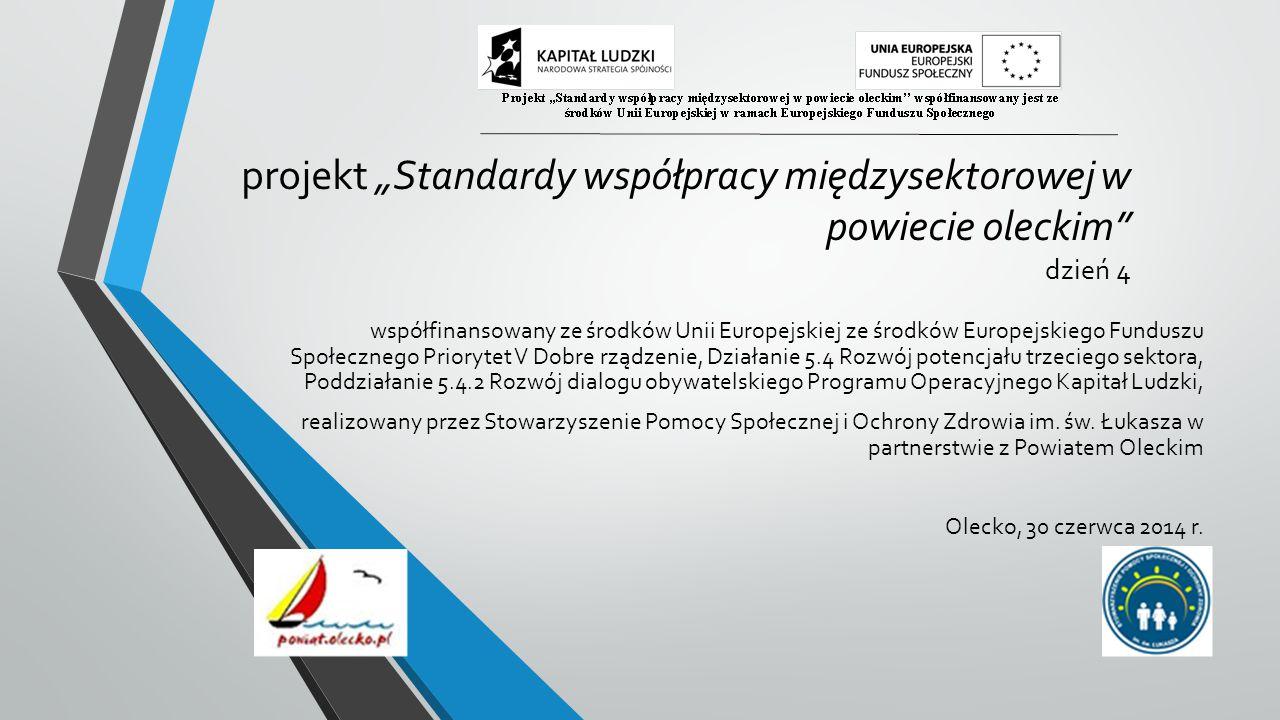 """projekt """"Standardy współpracy międzysektorowej w powiecie oleckim"""" dzień 4 współfinansowany ze środków Unii Europejskiej ze środków Europejskiego Fund"""