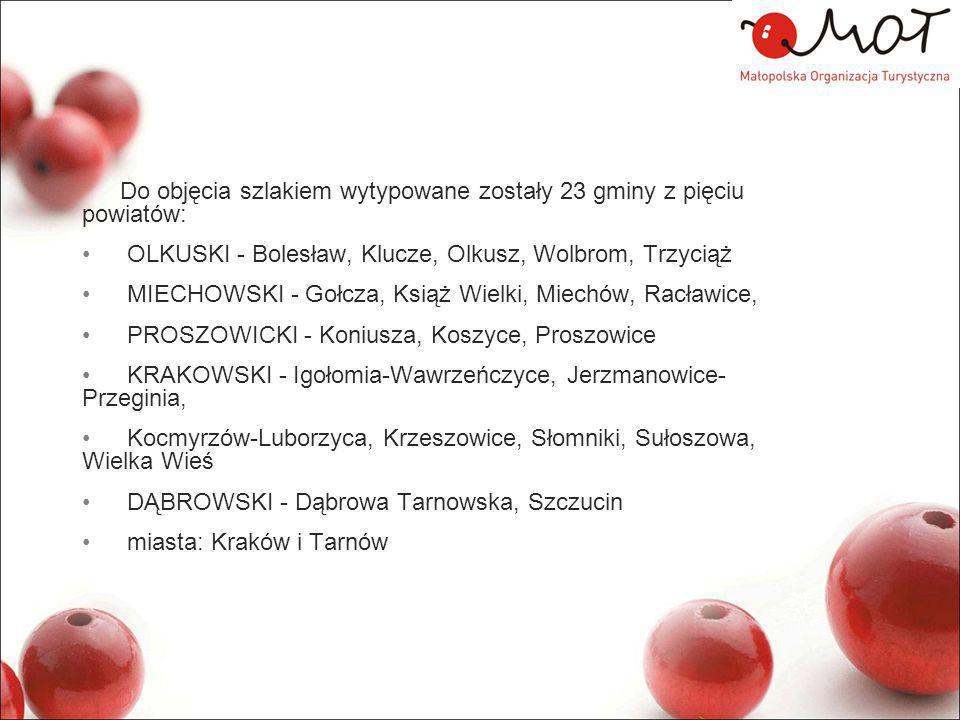 Do objęcia szlakiem wytypowane zostały 23 gminy z pięciu powiatów: OLKUSKI - Bolesław, Klucze, Olkusz, Wolbrom, Trzyciąż MIECHOWSKI - Gołcza, Książ Wielki, Miechów, Racławice, PROSZOWICKI - Koniusza, Koszyce, Proszowice KRAKOWSKI - Igołomia-Wawrzeńczyce, Jerzmanowice- Przeginia, Kocmyrzów-Luborzyca, Krzeszowice, Słomniki, Sułoszowa, Wielka Wieś DĄBROWSKI - Dąbrowa Tarnowska, Szczucin miasta: Kraków i Tarnów