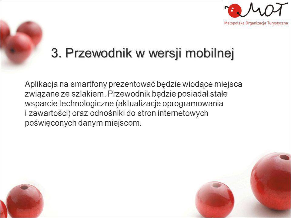3. Przewodnik w wersji mobilnej Aplikacja na smartfony prezentować będzie wiodące miejsca związane ze szlakiem. Przewodnik będzie posiadał stałe wspar