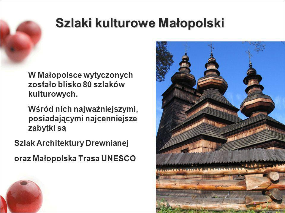 Szlaki kulturowe Małopolski W Małopolsce wytyczonych zostało blisko 80 szlaków kulturowych. Wśród nich najważniejszymi, posiadającymi najcenniejsze za