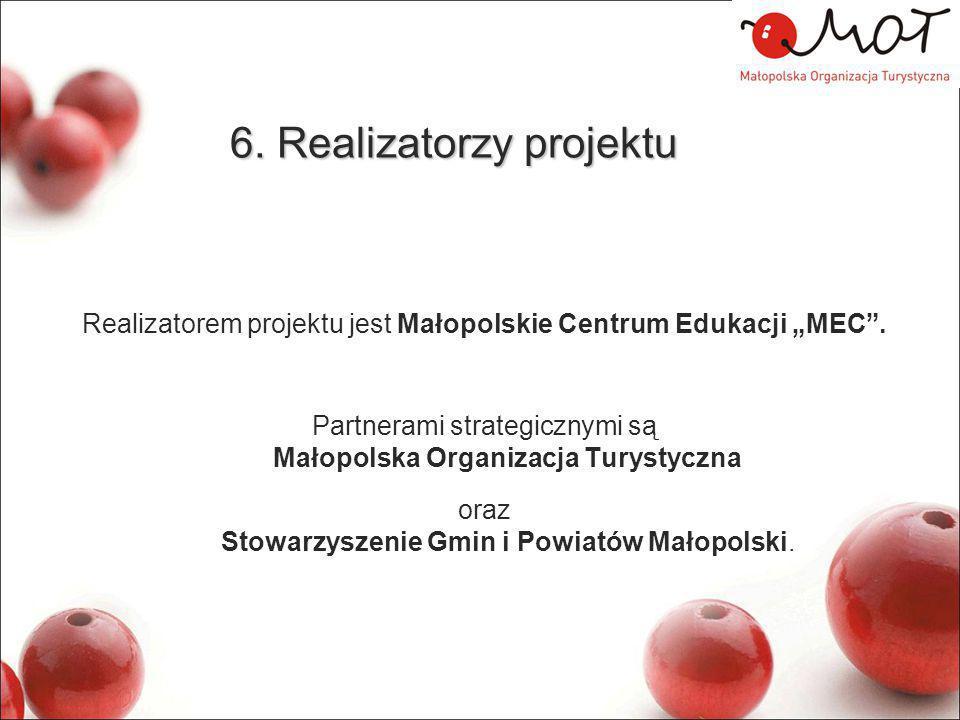 """6. Realizatorzy projektu Realizatorem projektu jest Małopolskie Centrum Edukacji """"MEC"""". Partnerami strategicznymi są Małopolska Organizacja Turystyczn"""
