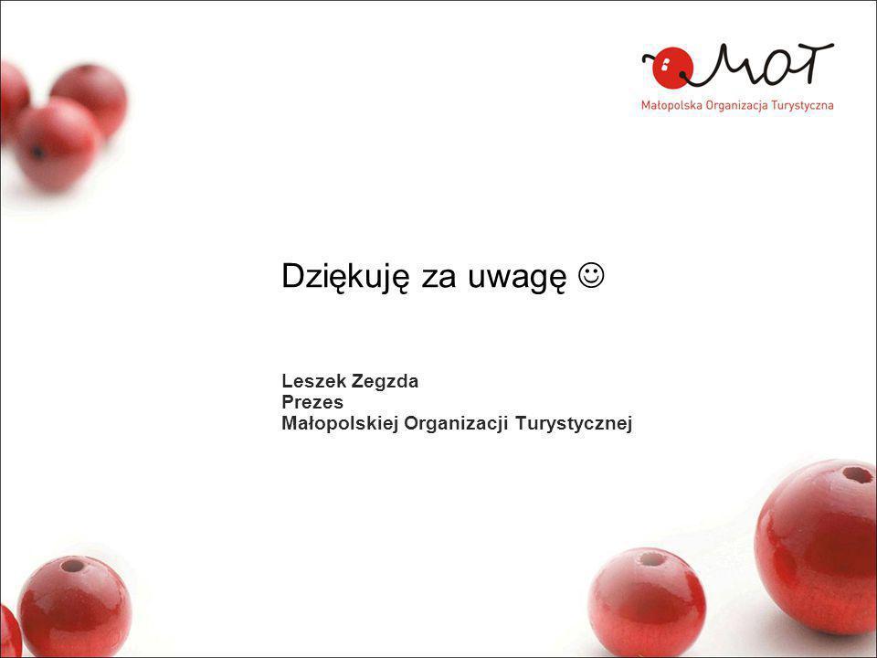 Dziękuję za uwagę Leszek Zegzda Prezes Małopolskiej Organizacji Turystycznej