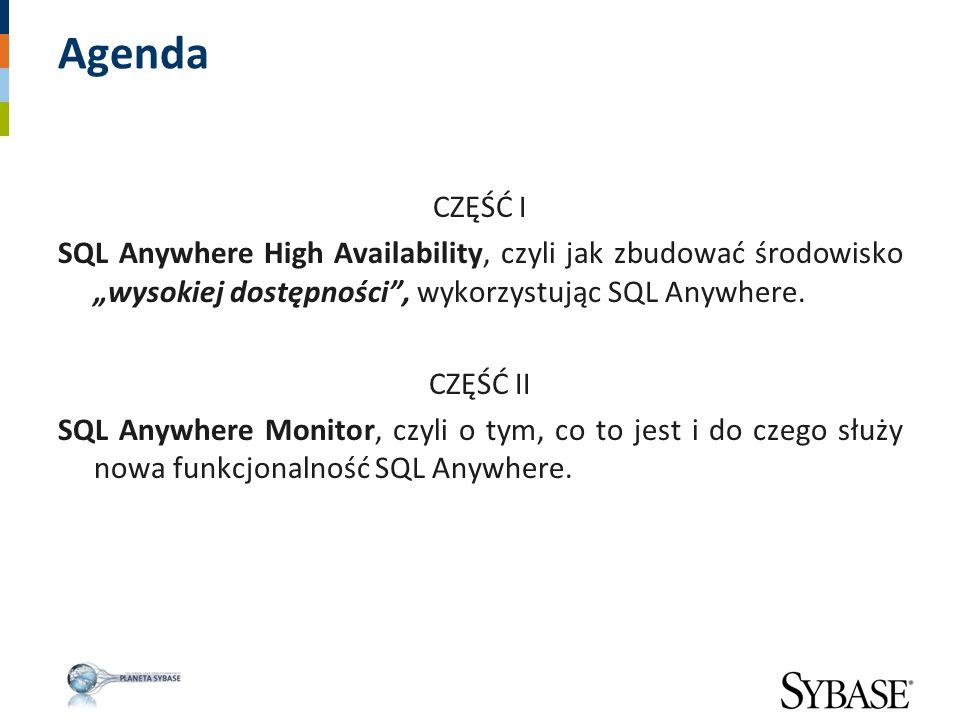 """Agenda CZĘŚĆ I SQL Anywhere High Availability, czyli jak zbudować środowisko """"wysokiej dostępności"""", wykorzystując SQL Anywhere. CZĘŚĆ II SQL Anywhere"""