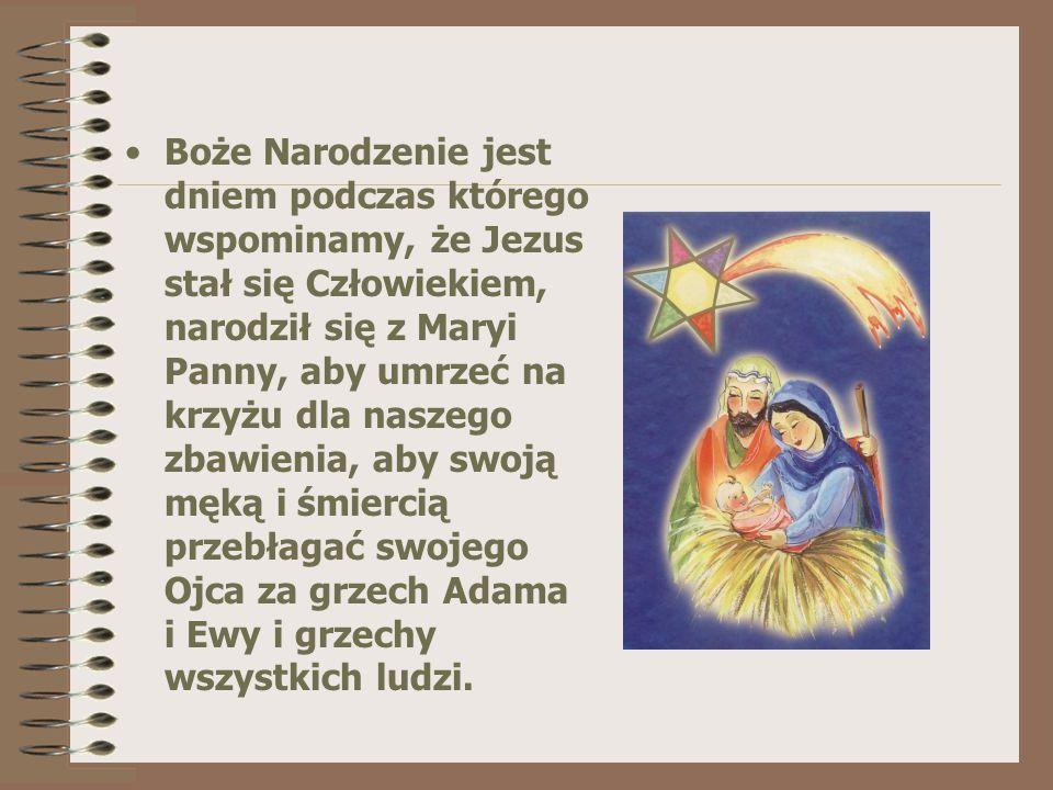 Boże Narodzenie jest dniem podczas którego wspominamy, że Jezus stał się Człowiekiem, narodził się z Maryi Panny, aby umrzeć na krzyżu dla naszego zba