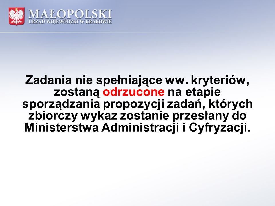 Zadania nie spełniające ww. kryteriów, zostaną odrzucone na etapie sporządzania propozycji zadań, których zbiorczy wykaz zostanie przesłany do Ministe