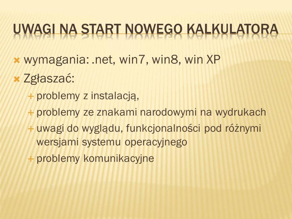  wymagania:.net, win7, win8, win XP  Zgłaszać:  problemy z instalacją,  problemy ze znakami narodowymi na wydrukach  uwagi do wyglądu, funkcjonalności pod różnymi wersjami systemu operacyjnego  problemy komunikacyjne