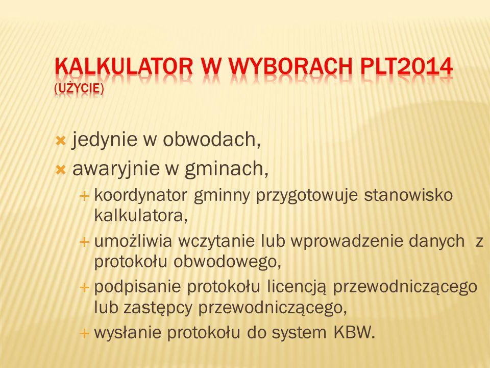  jedynie w obwodach,  awaryjnie w gminach,  koordynator gminny przygotowuje stanowisko kalkulatora,  umożliwia wczytanie lub wprowadzenie danych z protokołu obwodowego,  podpisanie protokołu licencją przewodniczącego lub zastępcy przewodniczącego,  wysłanie protokołu do system KBW.