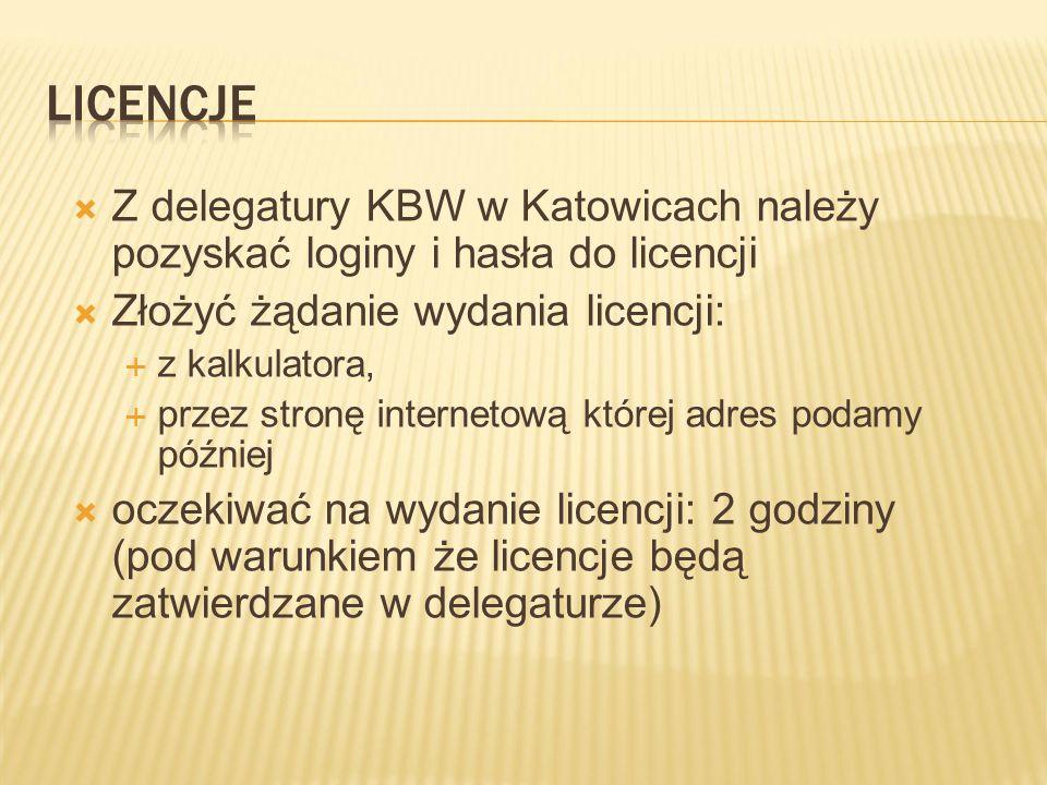  Z delegatury KBW w Katowicach należy pozyskać loginy i hasła do licencji  Złożyć żądanie wydania licencji:  z kalkulatora,  przez stronę internetową której adres podamy później  oczekiwać na wydanie licencji: 2 godziny (pod warunkiem że licencje będą zatwierdzane w delegaturze)