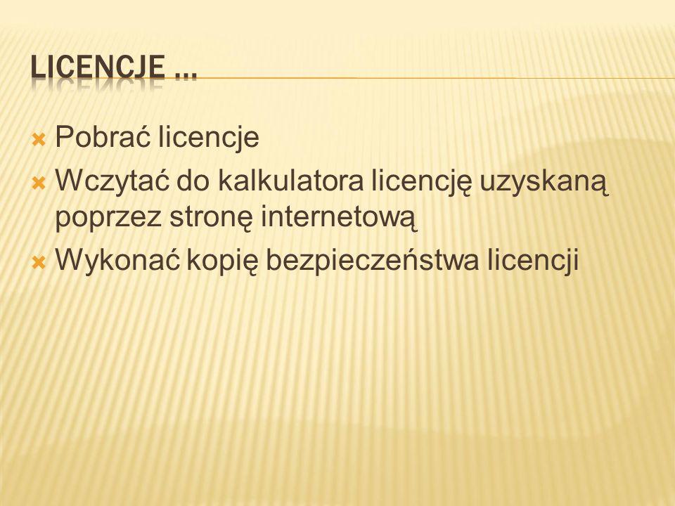  Pobrać licencje  Wczytać do kalkulatora licencję uzyskaną poprzez stronę internetową  Wykonać kopię bezpieczeństwa licencji
