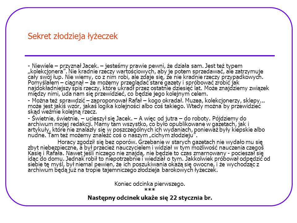 Sekret złodzieja łyżeczek - Niewiele – przyznał Jacek.