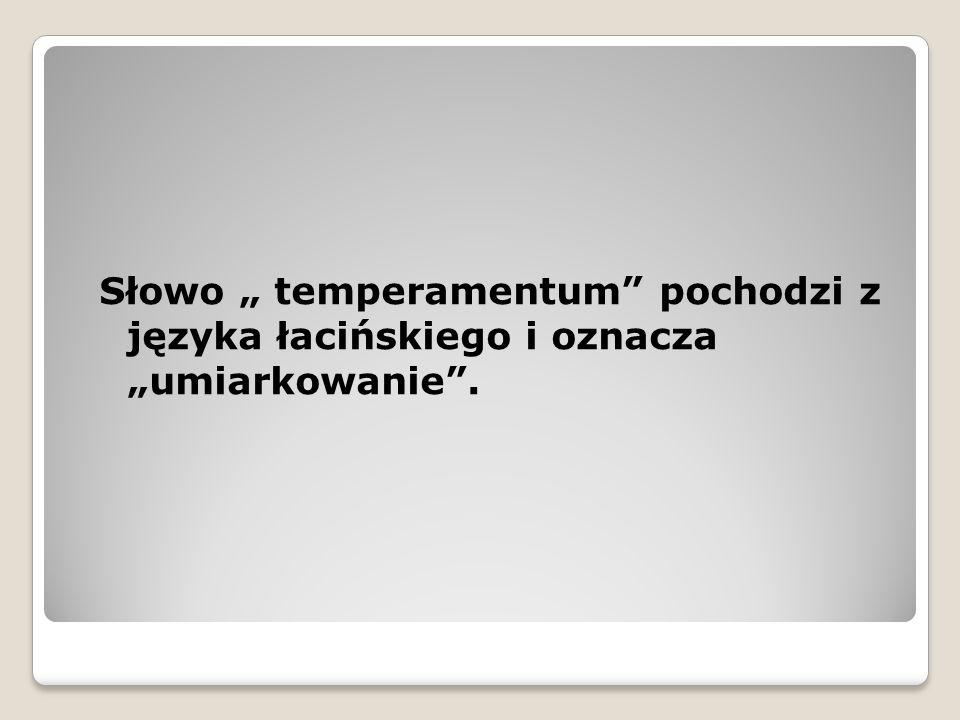 """Słowo """" temperamentum"""" pochodzi z języka łacińskiego i oznacza """"umiarkowanie""""."""