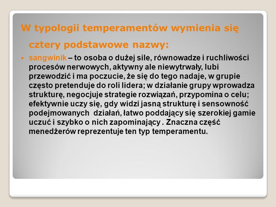 W typologii temperamentów wymienia się cztery podstawowe nazwy: sangwinik – to osoba o dużej sile, równowadze i ruchliwości procesów nerwowych, aktywn
