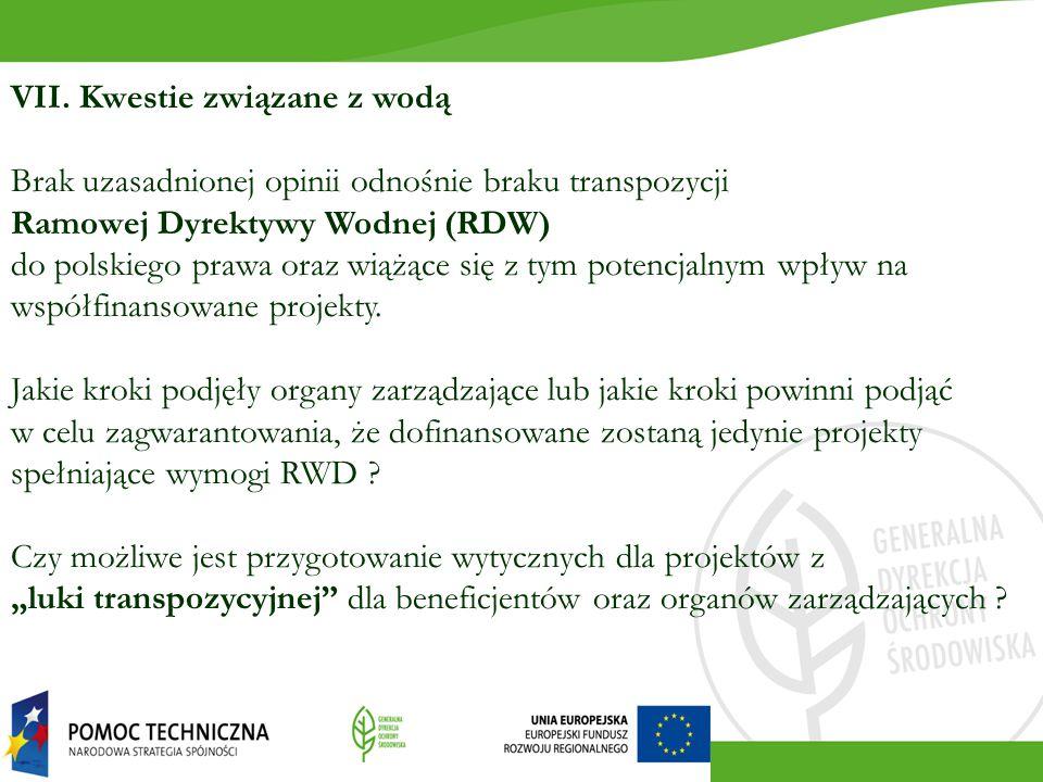 VII. Kwestie związane z wodą Brak uzasadnionej opinii odnośnie braku transpozycji Ramowej Dyrektywy Wodnej (RDW) do polskiego prawa oraz wiążące się z