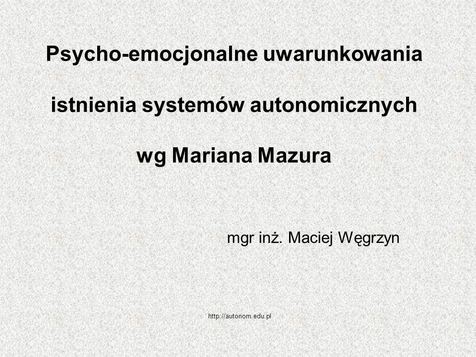 Psycho-emocjonalne uwarunkowania istnienia systemów autonomicznych wg Mariana Mazura mgr inż. Maciej Węgrzyn http://autonom.edu.pl