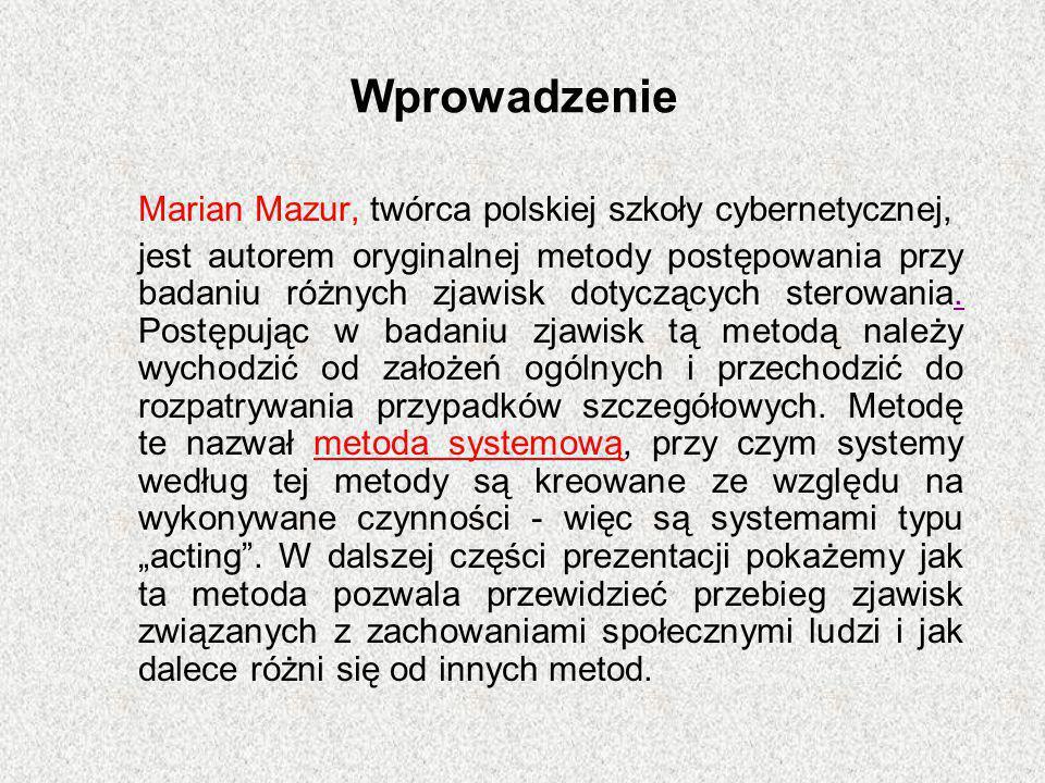 Wprowadzenie Marian Mazur, twórca polskiej szkoły cybernetycznej, jest autorem oryginalnej metody postępowania przy badaniu różnych zjawisk dotyczącyc