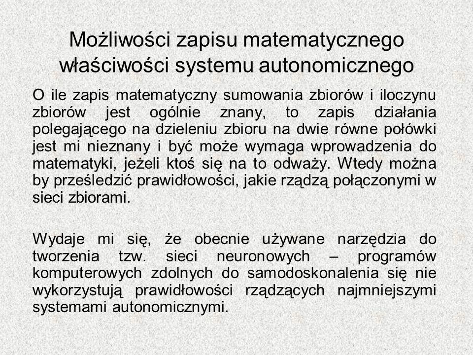 Możliwości zapisu matematycznego właściwości systemu autonomicznego O ile zapis matematyczny sumowania zbiorów i iloczynu zbiorów jest ogólnie znany,