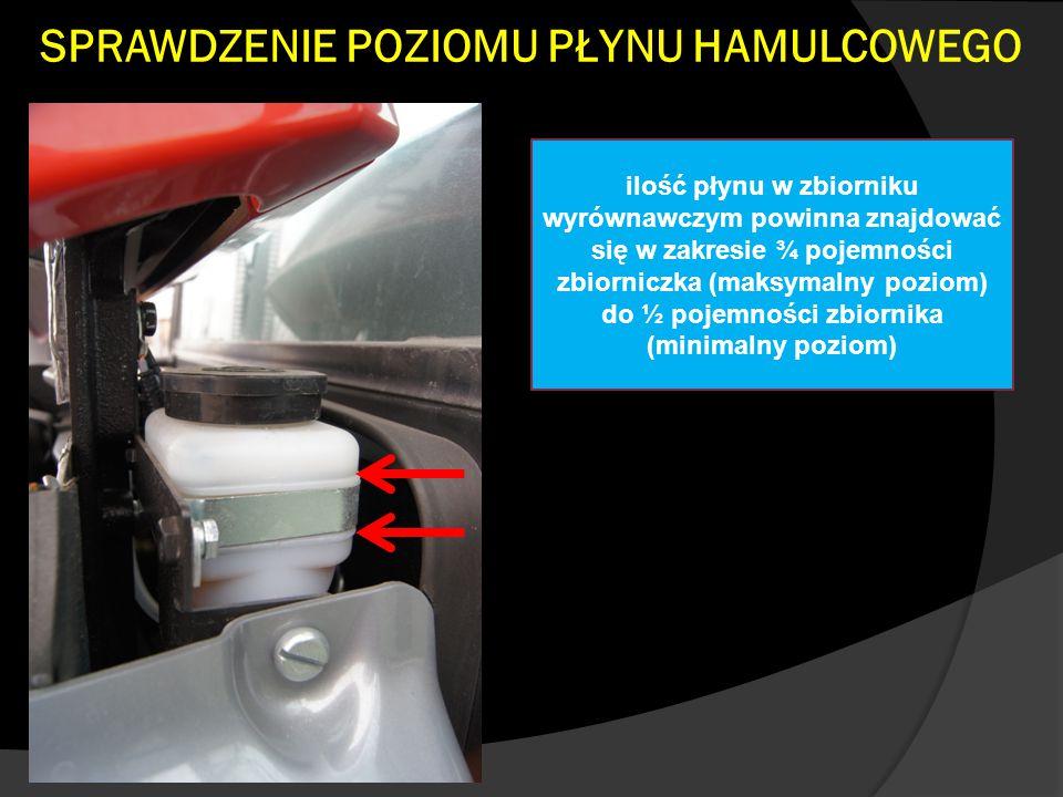 SPRAWDZENIE POZIOMU PŁYNU HAMULCOWEGO ilość płynu w zbiorniku wyrównawczym powinna znajdować się w zakresie ¾ pojemności zbiorniczka (maksymalny poziom) do ½ pojemności zbiornika (minimalny poziom)