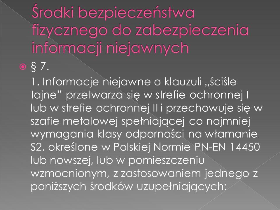 """ § 7. 1. Informacje niejawne o klauzuli """"ściśle tajne"""" przetwarza się w strefie ochronnej I lub w strefie ochronnej II i przechowuje się w szafie met"""