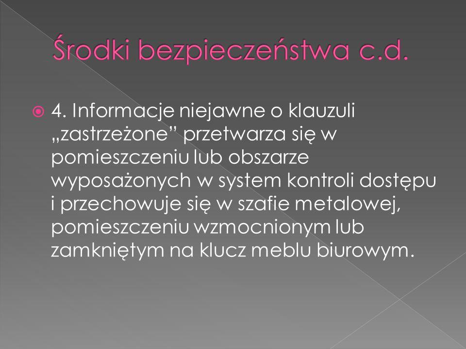""" 4. Informacje niejawne o klauzuli """"zastrzeżone"""" przetwarza się w pomieszczeniu lub obszarze wyposażonych w system kontroli dostępu i przechowuje się"""