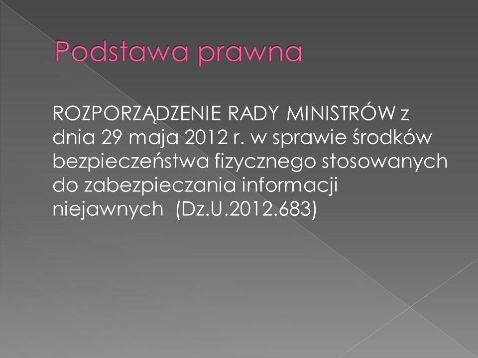 ROZPORZĄDZENIE RADY MINISTRÓW z dnia 29 maja 2012 r. w sprawie środków bezpieczeństwa fizycznego stosowanych do zabezpieczania informacji niejawnych (