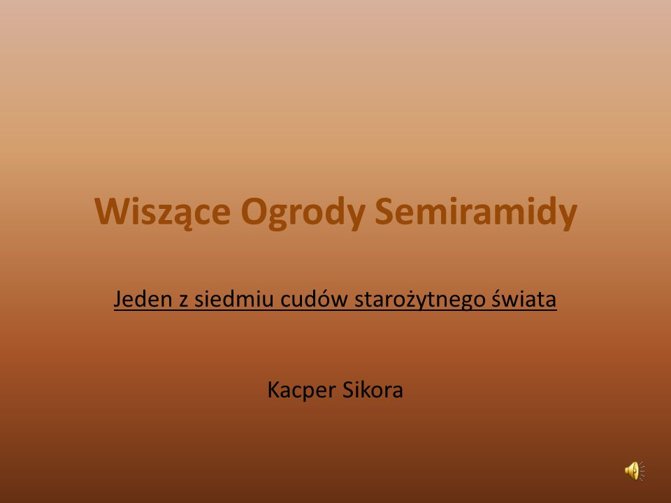 Wiszące Ogrody Semiramidy Jeden z siedmiu cudów starożytnego świata Kacper Sikora