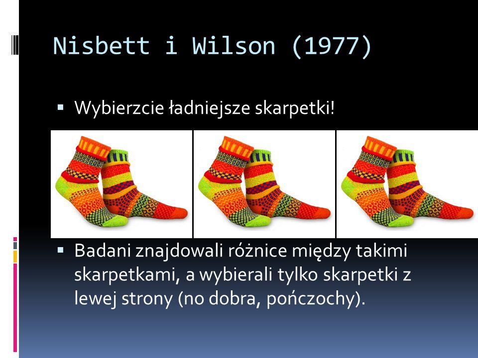 Nisbett i Wilson (1977)  Wybierzcie ładniejsze skarpetki.