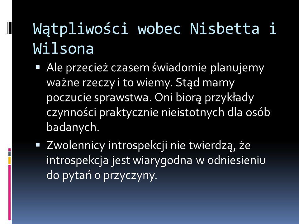 Wątpliwości wobec Nisbetta i Wilsona  Ale przecież czasem świadomie planujemy ważne rzeczy i to wiemy.