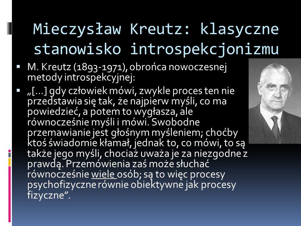 """Mieczysław Kreutz: klasyczne stanowisko introspekcjonizmu  M. Kreutz (1893-1971), obrońca nowoczesnej metody introspekcyjnej:  """"[…] gdy człowiek mów"""