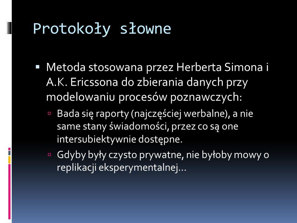 Protokoły słowne  Metoda stosowana przez Herberta Simona i A.K. Ericssona do zbierania danych przy modelowaniu procesów poznawczych:  Bada się rapor