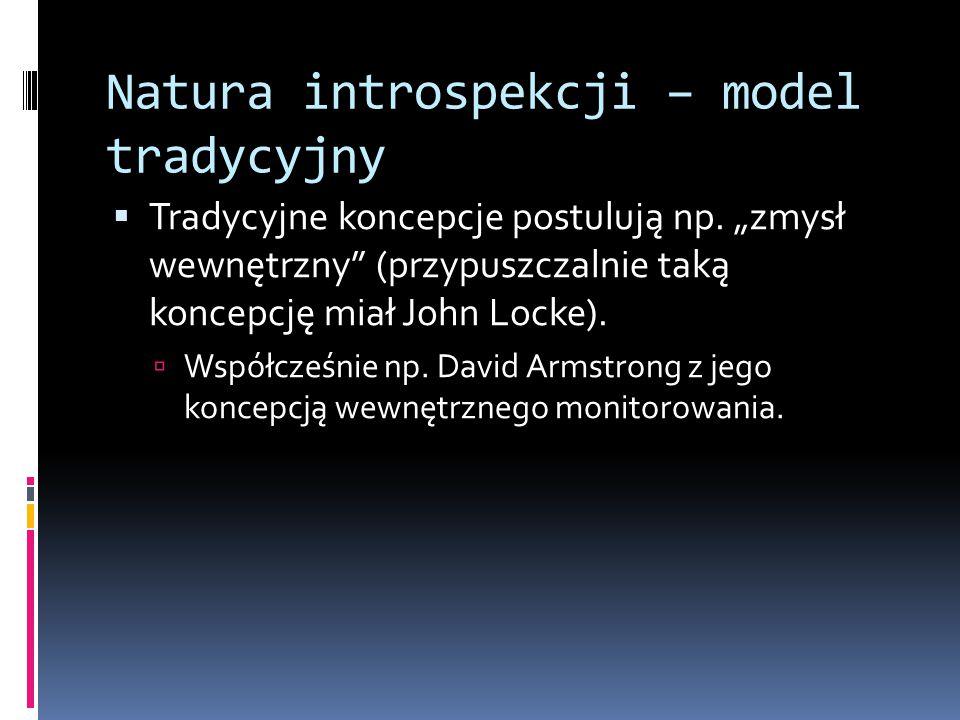 """Natura introspekcji – model tradycyjny  Tradycyjne koncepcje postulują np. """"zmysł wewnętrzny"""" (przypuszczalnie taką koncepcję miał John Locke).  Wsp"""
