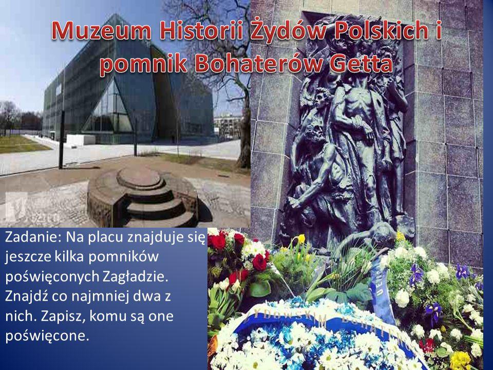 Zadanie: Na placu znajduje się jeszcze kilka pomników poświęconych Zagładzie. Znajdź co najmniej dwa z nich. Zapisz, komu są one poświęcone.