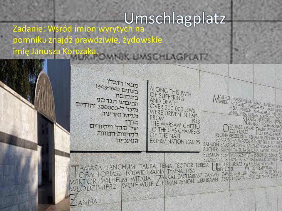 Zadanie: Wśród imion wyrytych na pomniku znajdź prawdziwie, żydowskie imię Janusza Korczaka.