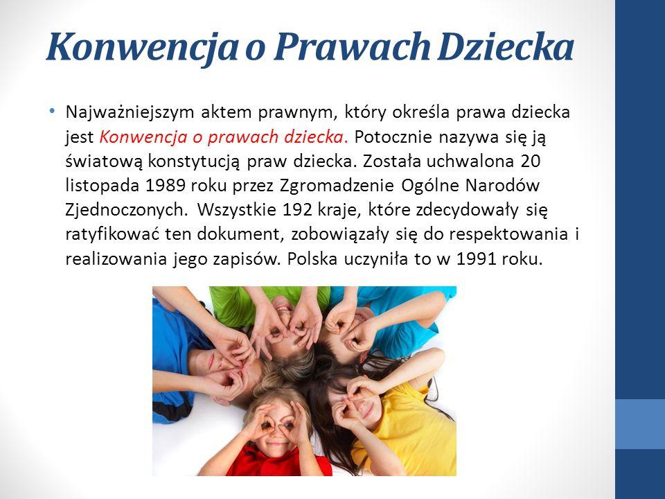 Konwencja o Prawach Dziecka Najważniejszym aktem prawnym, który określa prawa dziecka jest Konwencja o prawach dziecka. Potocznie nazywa się ją świato