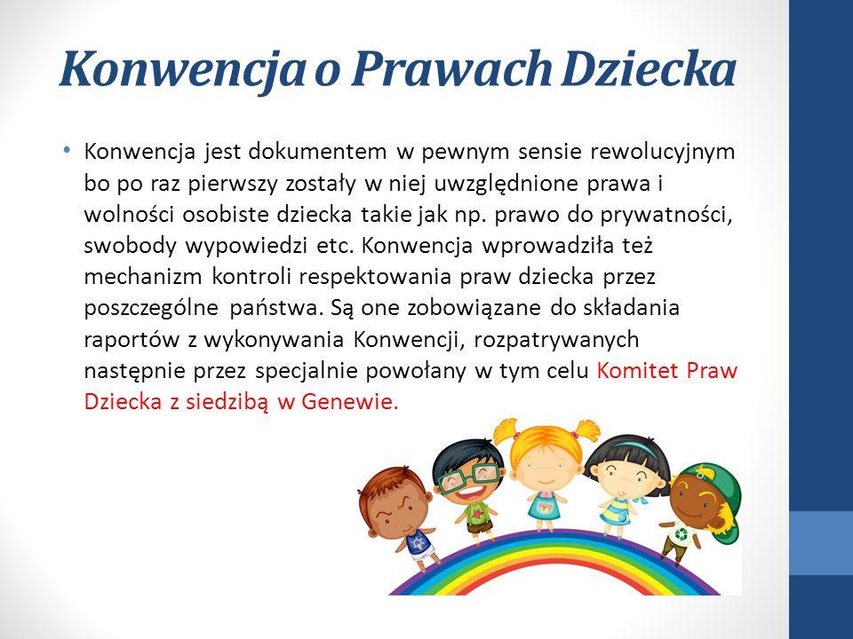Konwencja o Prawach Dziecka Konwencja jest dokumentem w pewnym sensie rewolucyjnym bo po raz pierwszy zostały w niej uwzględnione prawa i wolności oso