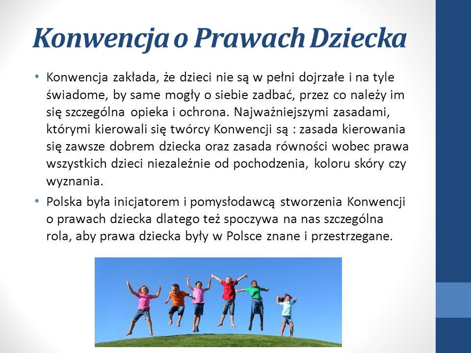 W Polsce dziecko ma prawo do: Wychowywania się w rodzinie bez krzyku Adopcji Oświaty i nauki kultury, Wypoczynku i rozrywki Dostępu informacji Prywatnosci Równości Ochrony przed wyzyskiem i poniżającym traktowaniem Prawo do nietykalności osobistej Ochrony zdrowia i opieki medycznej Wszechstronnego rozwoju osobowości, swobody wyznania, światopoglądu Dostępu do informacji