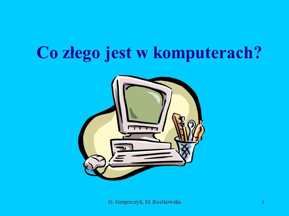G. Gregorczyk, M. Rostkowska1 Co złego jest w komputerach?