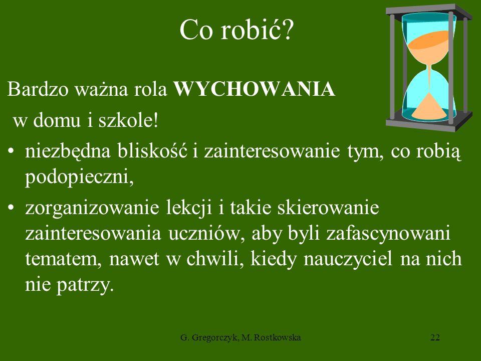 G.Gregorczyk, M. Rostkowska22 Co robić. Bardzo ważna rola WYCHOWANIA w domu i szkole.