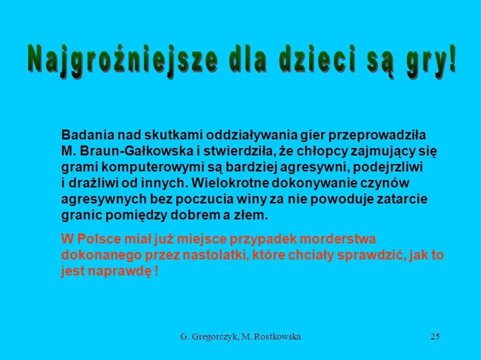 G.Gregorczyk, M. Rostkowska25 Badania nad skutkami oddziaływania gier przeprowadziła M.