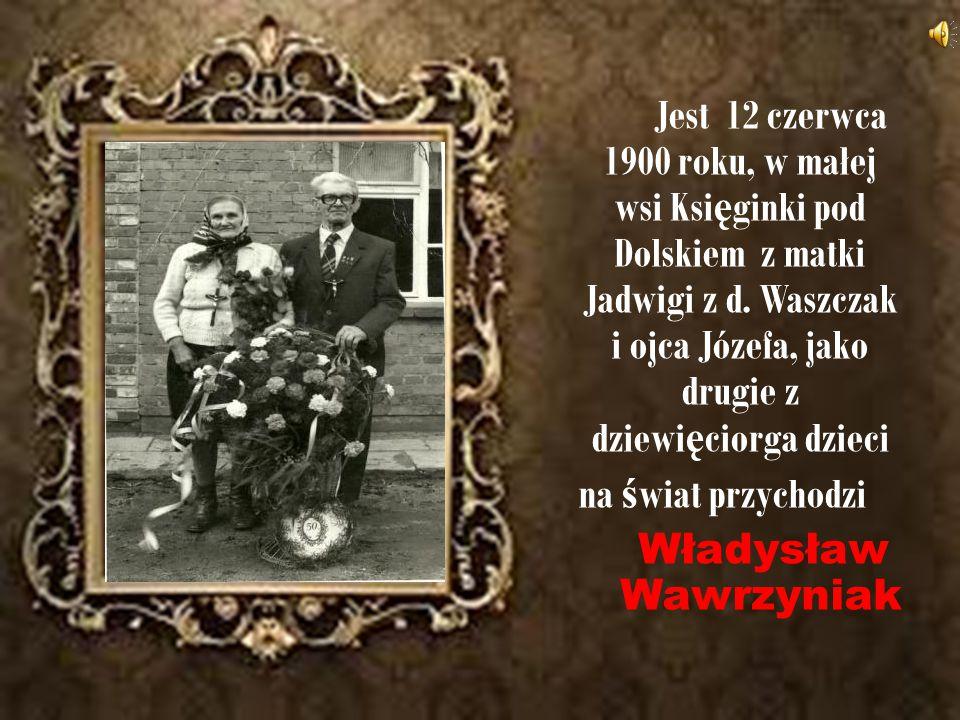 Jest 12 czerwca 1900 roku, w małej wsi Ksi ę ginki pod Dolskiem z matki Jadwigi z d. Waszczak i ojca Józefa, jako drugie z dziewi ę ciorga dzieci na ś